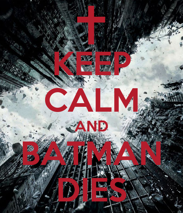 KEEP CALM AND BATMAN DIES