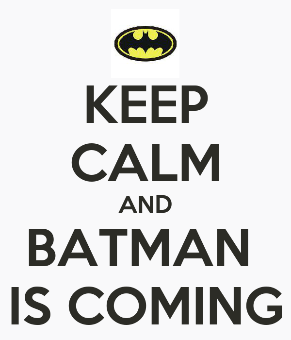 KEEP CALM AND BATMAN  IS COMING
