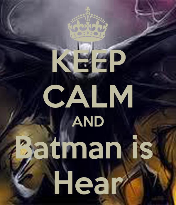 KEEP CALM AND Batman is  Hear