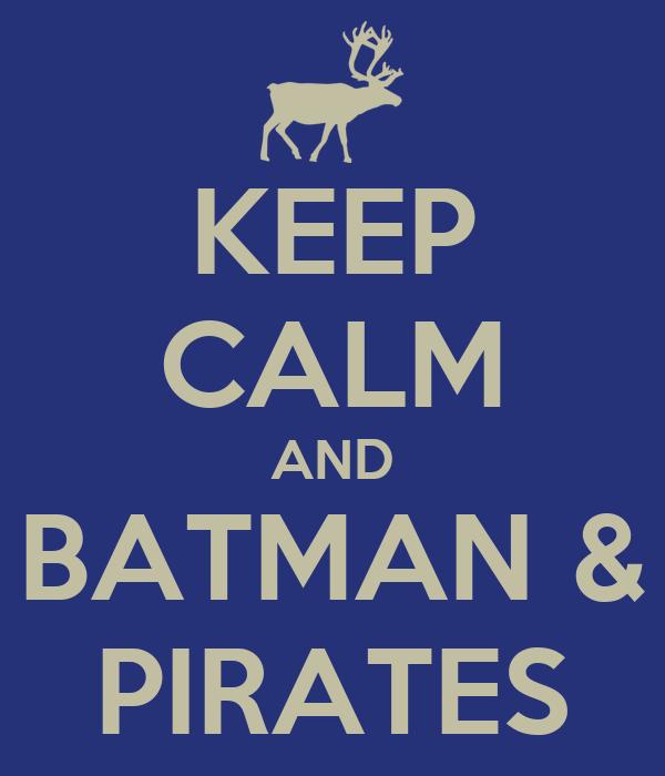 KEEP CALM AND BATMAN & PIRATES