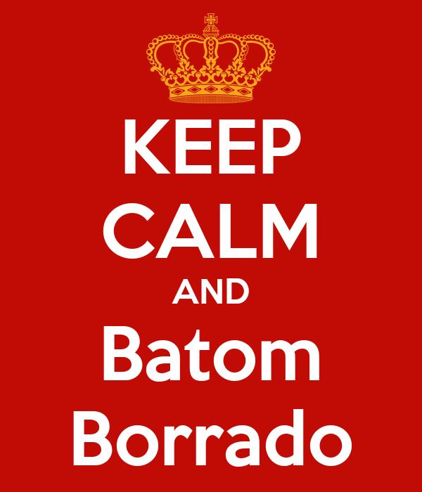 KEEP CALM AND Batom Borrado