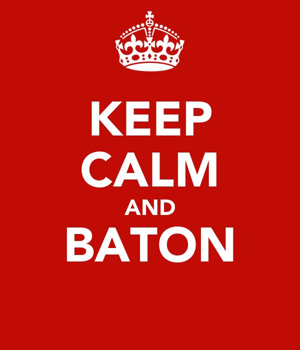 KEEP CALM AND BATON