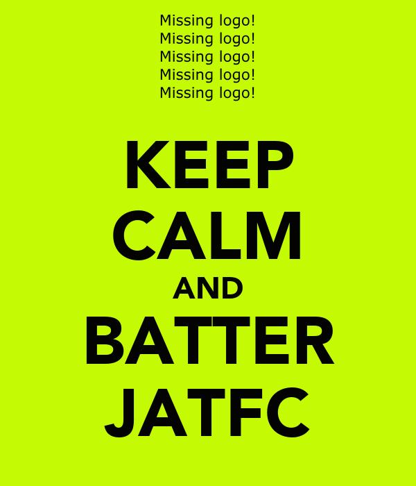 KEEP CALM AND BATTER JATFC