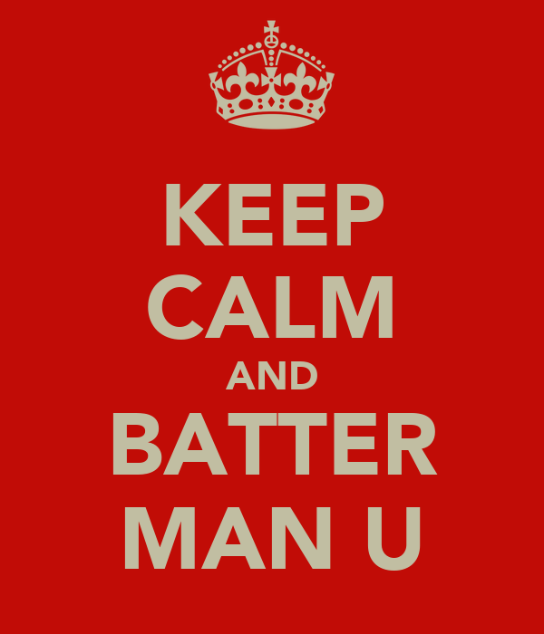 KEEP CALM AND BATTER MAN U