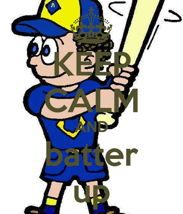 KEEP CALM AND batter up