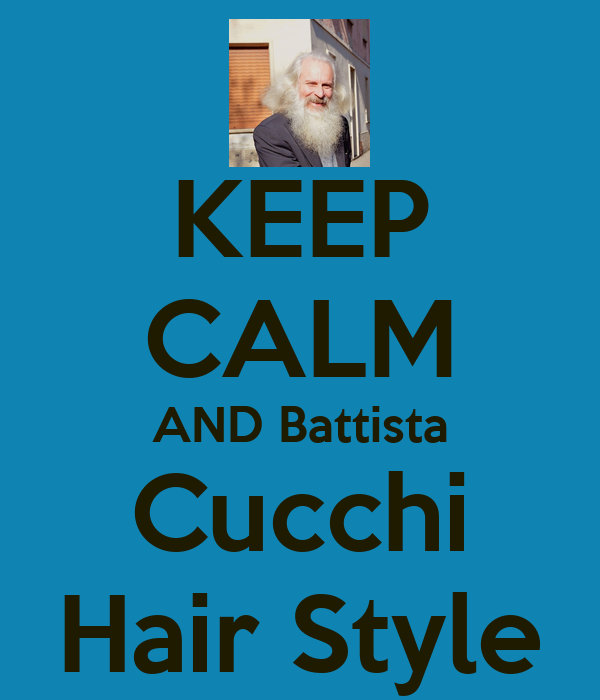 KEEP CALM AND Battista Cucchi Hair Style