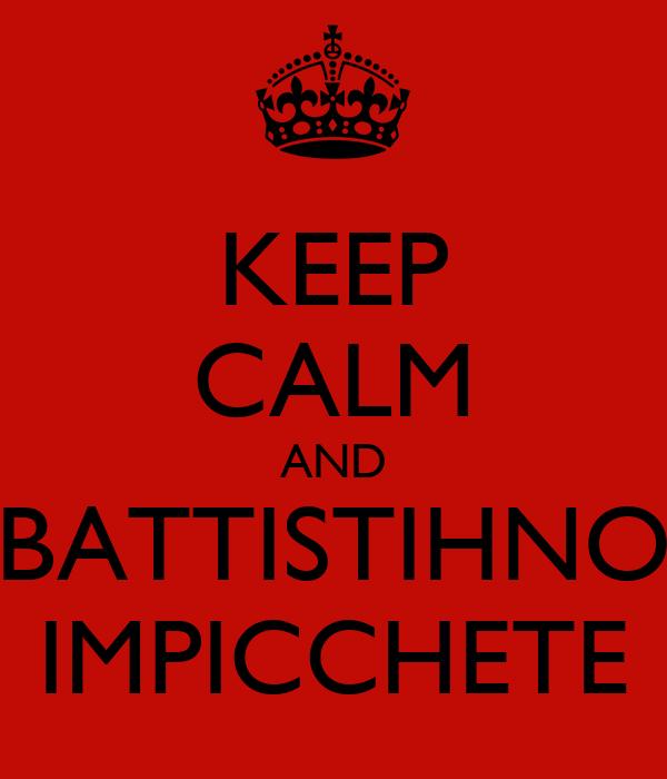 KEEP CALM AND BATTISTIHNO IMPICCHETE