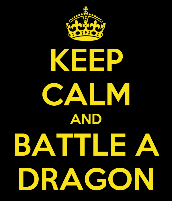 KEEP CALM AND BATTLE A DRAGON