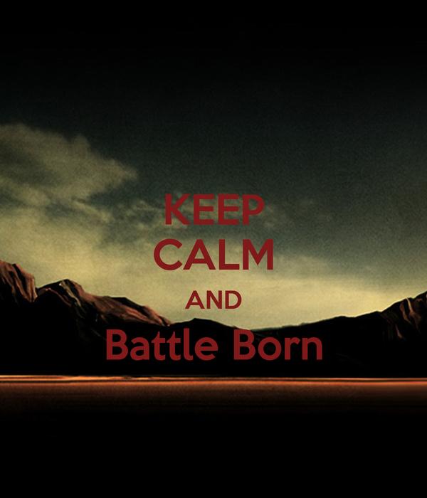 KEEP CALM AND Battle Born