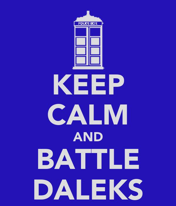 KEEP CALM AND BATTLE DALEKS