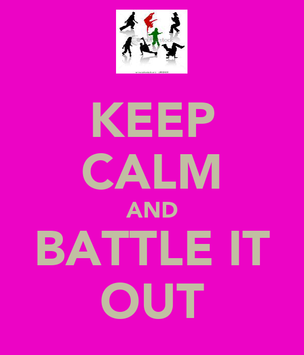 KEEP CALM AND BATTLE IT OUT
