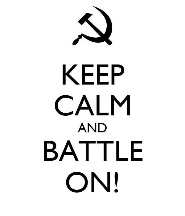 KEEP CALM AND BATTLE ON!