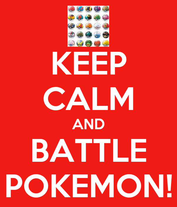 KEEP CALM AND BATTLE POKEMON!