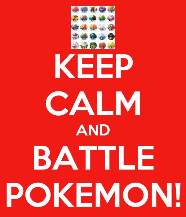 KEEP CALM AND BATTLE POKEMON!