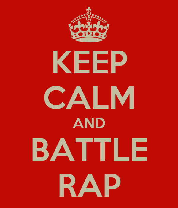 KEEP CALM AND BATTLE RAP