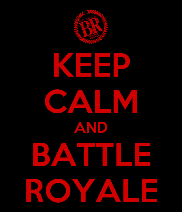 KEEP CALM AND BATTLE ROYALE