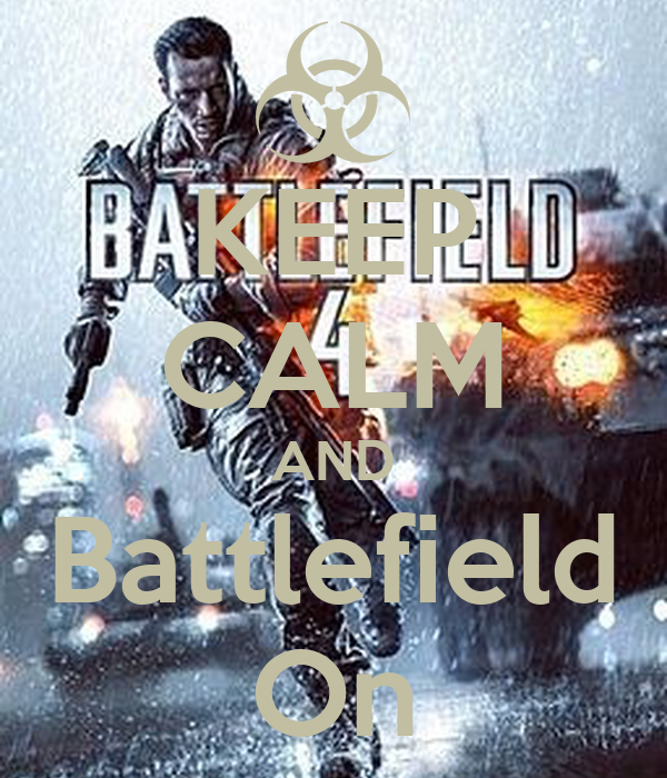 KEEP CALM AND Battlefield On