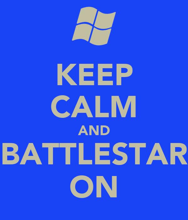 KEEP CALM AND BATTLESTAR ON