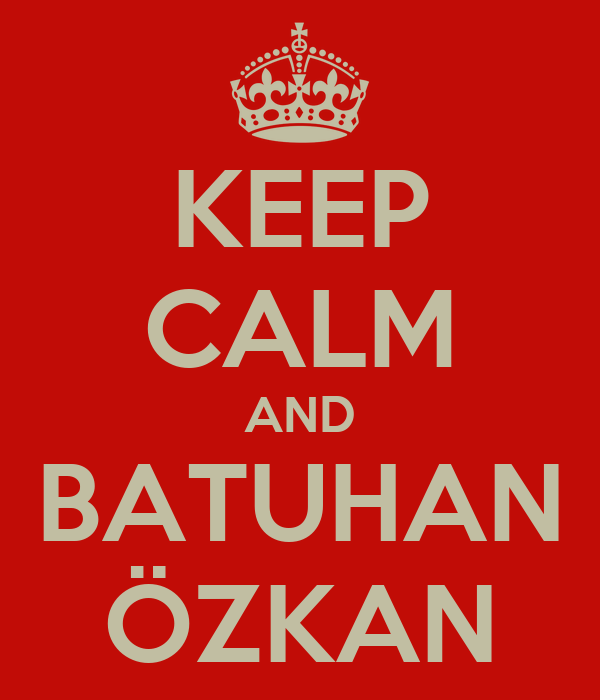 KEEP CALM AND BATUHAN ÖZKAN