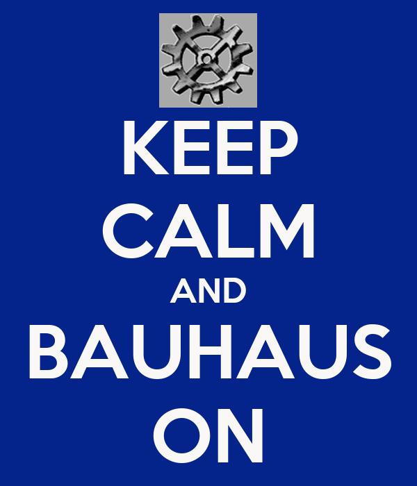 KEEP CALM AND BAUHAUS ON