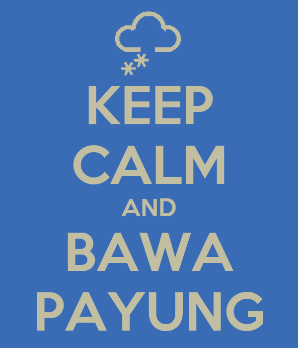 KEEP CALM AND BAWA PAYUNG