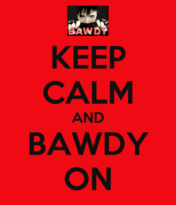 KEEP CALM AND BAWDY ON