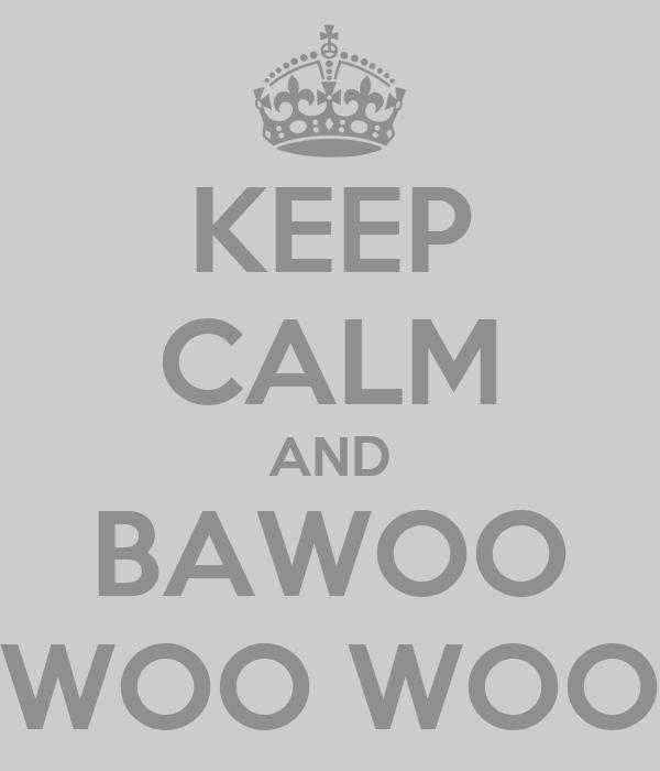 KEEP CALM AND BAWOO WOO WOO