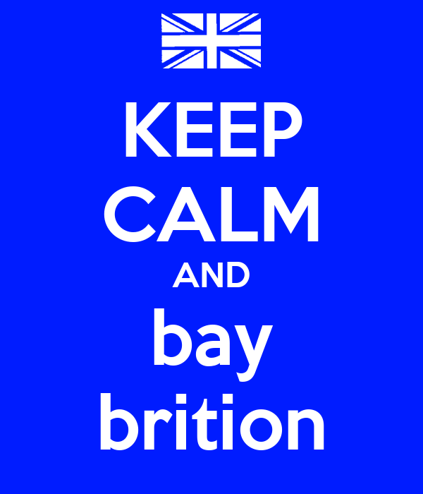 KEEP CALM AND bay brition
