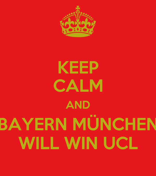 KEEP CALM AND BAYERN MÜNCHEN WILL WIN UCL