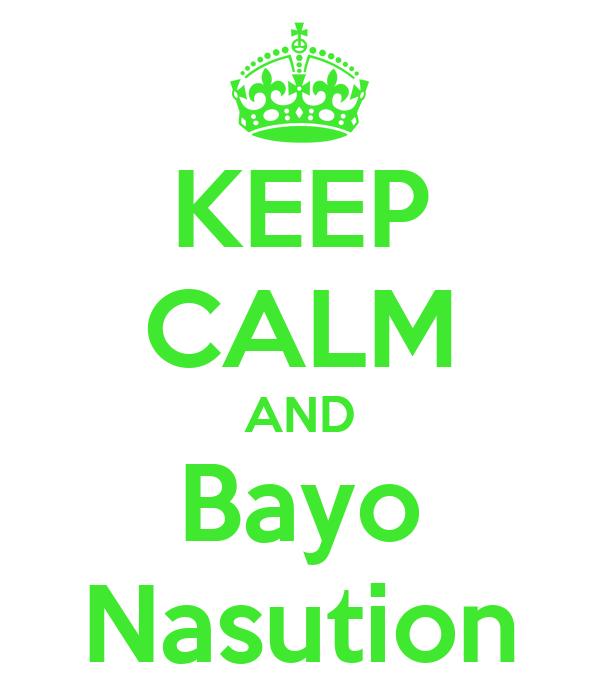 KEEP CALM AND Bayo Nasution