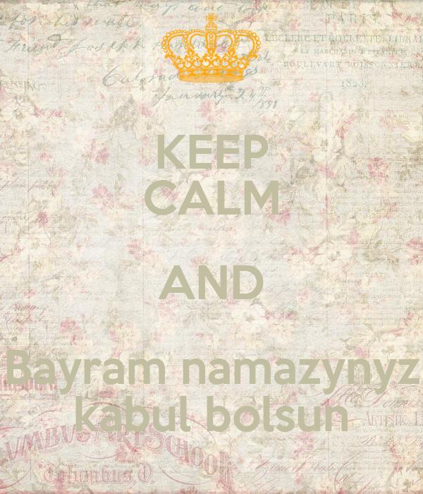 KEEP CALM AND Bayram namazynyz kabul bolsun