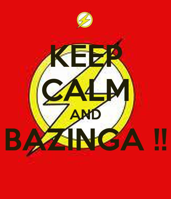 KEEP CALM AND BAZINGA !!