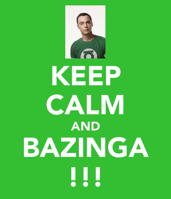 KEEP CALM AND BAZINGA !!!