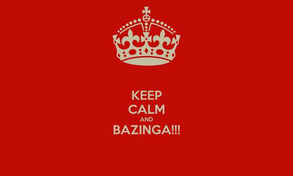 KEEP CALM AND BAZINGA!!!
