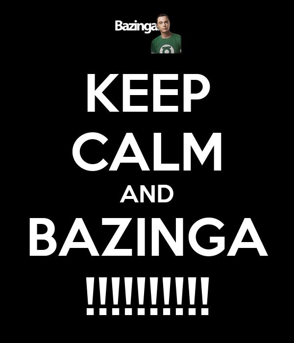 KEEP CALM AND BAZINGA !!!!!!!!!!