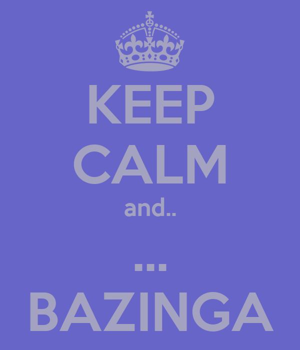 KEEP CALM and.. ... BAZINGA