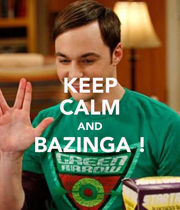 KEEP CALM AND BAZINGA !