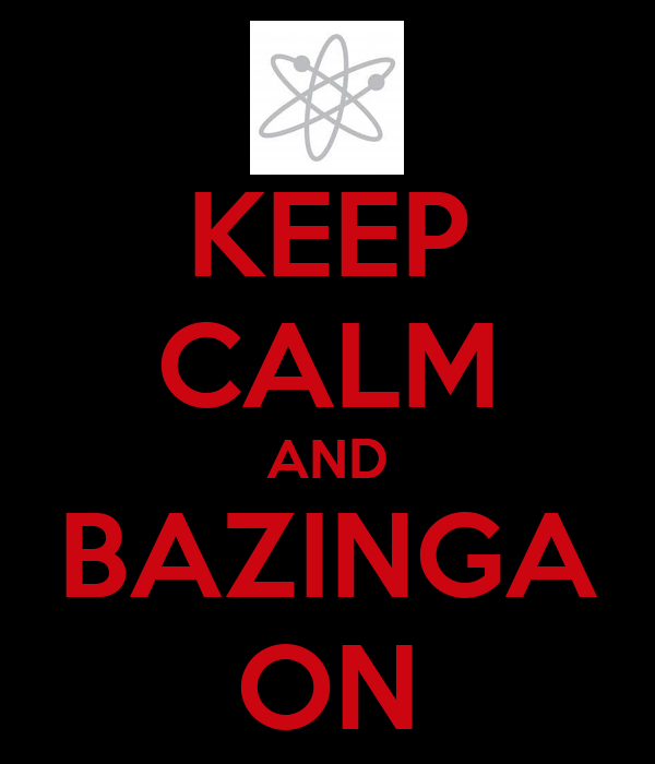 KEEP CALM AND BAZINGA ON