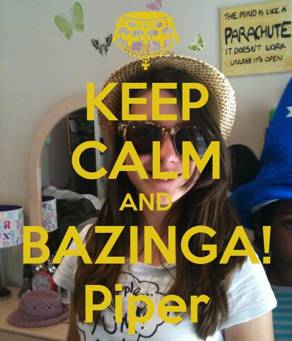 KEEP CALM AND BAZINGA! Piper
