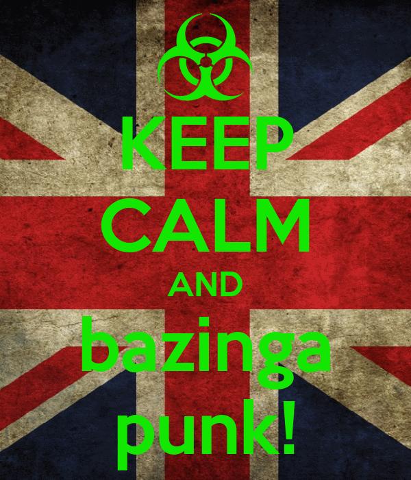 KEEP CALM AND bazinga punk!