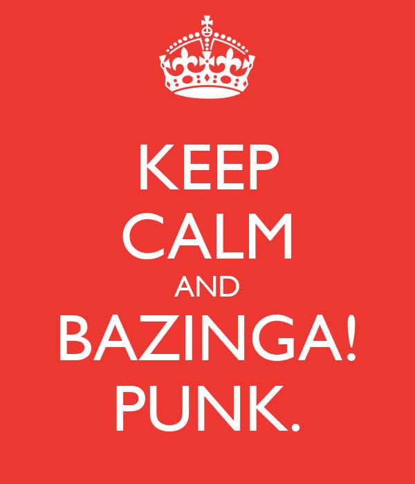 KEEP CALM AND BAZINGA! PUNK.