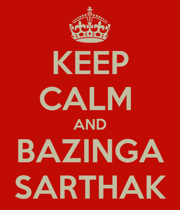 KEEP CALM  AND BAZINGA SARTHAK