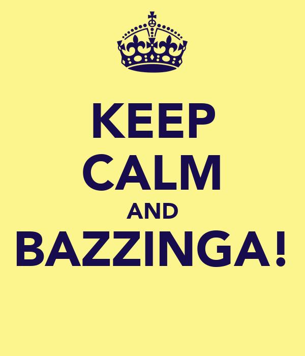 KEEP CALM AND BAZZINGA!