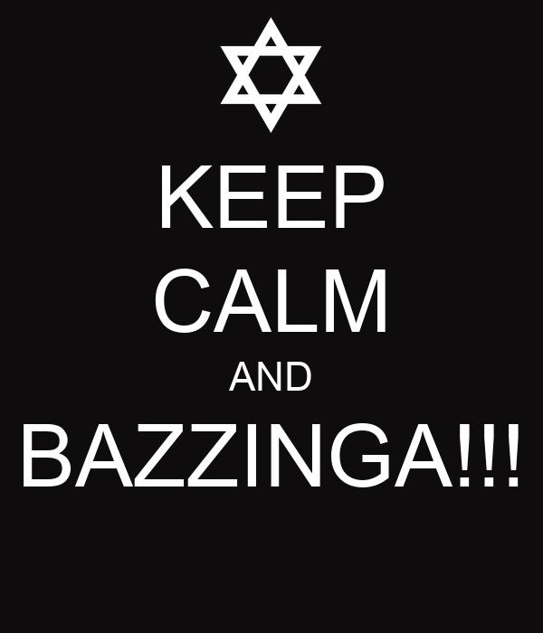 KEEP CALM AND BAZZINGA!!!