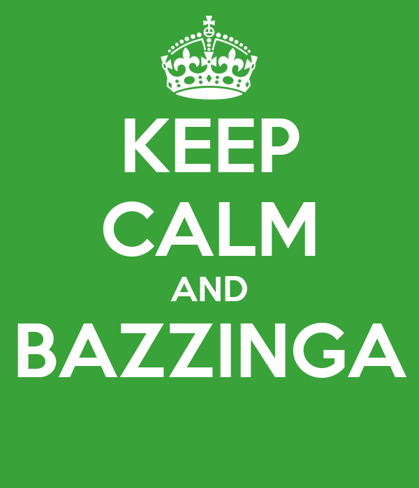 KEEP CALM AND BAZZINGA