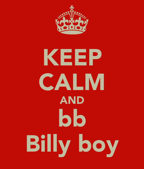 KEEP CALM AND bb Billy boy