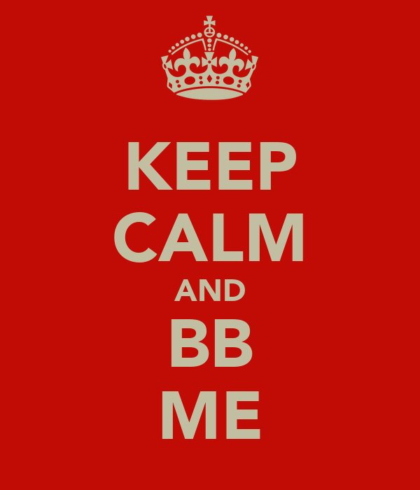 KEEP CALM AND BB ME