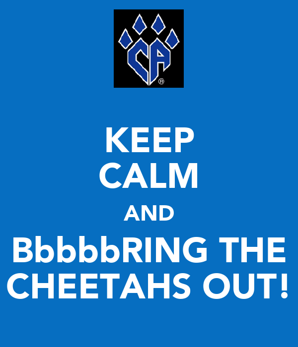 KEEP CALM AND BbbbbRING THE CHEETAHS OUT!