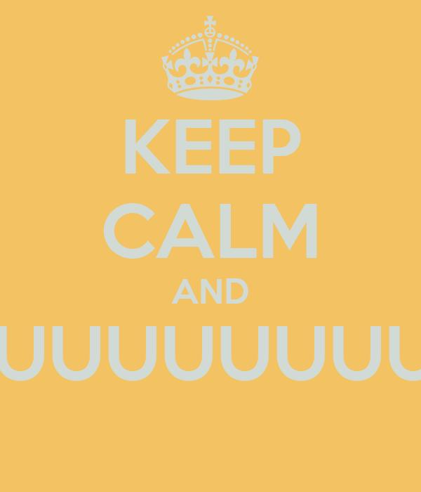 KEEP CALM AND 'BBINUUUUUUUUUUU