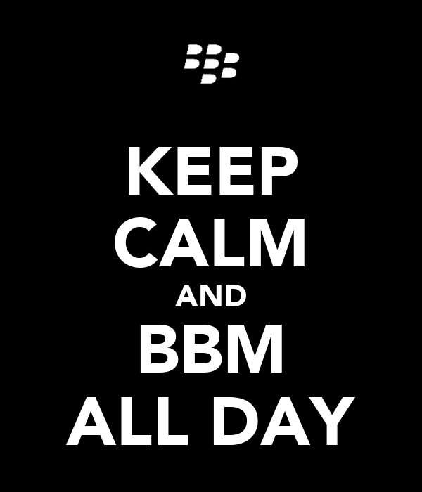 KEEP CALM AND BBM ALL DAY